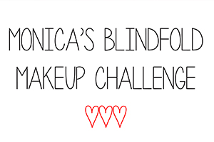 Monica's Blindfold Makeup Challenge